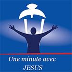 Une minute avec Jésus Christ